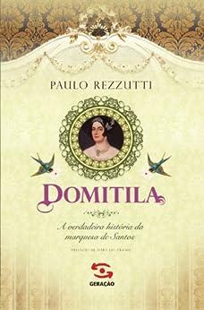 Domitila: A verdadeira história da marquesa de Santos por [Rezzutti, Paulo]