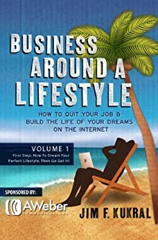 Business Around A Lifestyle Volume 1 (First Step: How To Dream Your Perfect Lifestyle, Then Go Get It!) by [Kukral, Jim]