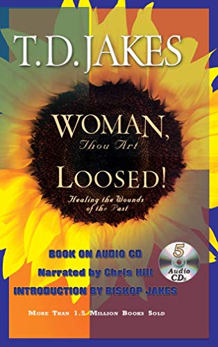 Woman Thou Art Loosed! Healing the Wounds of the Past-High Fidelity Digital 5 Cds Audio Book ... ent-Pain-Sorrow-Tragedies-Victory-Joy-Freedom