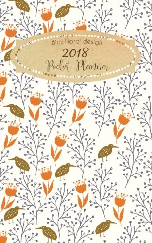 Bird Floral Design 2018 Pocket Planner: Weekly Planner and PERSONAL ORGANIZERS | ORGANIZATION July 2018 through End of Year 2018 (Planner Organizer) (Volume 2)