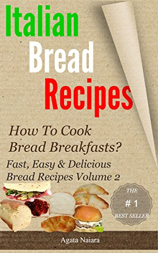 Italian bread recipes 2: What is the best way to make an Italian bread ? (How To Cook Bread Breakfasts - Fast, Easy and Delicious Bread Recipes) (Whats The Best Bread Maker)