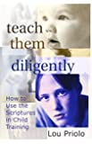 Teach Them Diligently: How to Use the Scriptures in Child Training