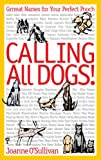 Calling All Dogs!: Grrreat Names for Your Perfect Pooch