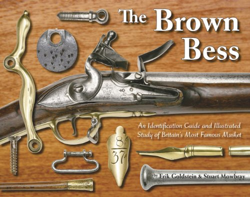 The Brown Bess; An Identification Guide and Illustrated Study of Britain's Most Famous Musket