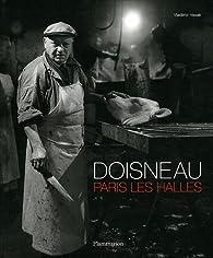 Robert Doisneau : Paris Les Halles par Vladimir Vasak