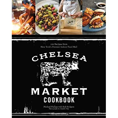 Chelsea Market Cookbook: 100 Recipes from New York's Premier Indoor Food Hall