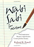 Wabi Sabi For Writers: Find Inspiration. Respect Imperfection. Create Peerless Beauty.