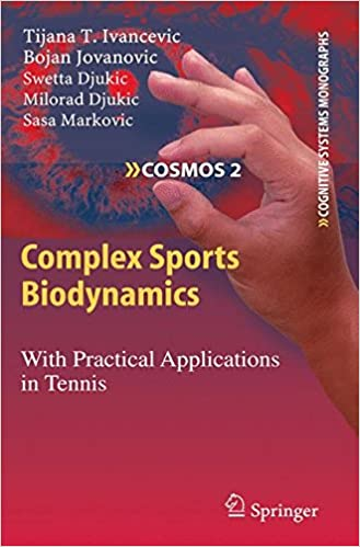Read online Complex Sports Biodynamics: With Practical Applications in Tennis (Cognitive Systems Monographs) PDF, azw (Kindle), ePub
