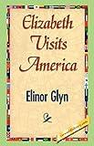 Elizabeth Visits America, Elinor Glyn, 1421842491