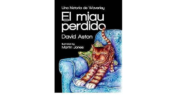 El miau perdido: una historia de Waverley (Spanish Edition) - Kindle edition by David Aston, Martin Jones. Children Kindle eBooks @ Amazon.com.