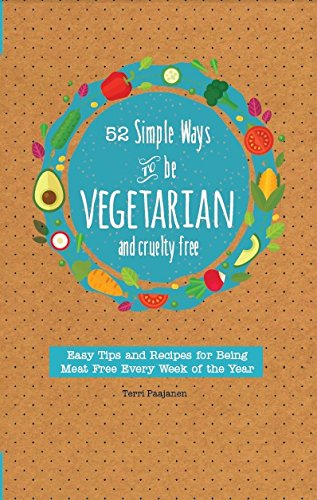 Download 52 Simple Ways To Be Vegetarian and Cruelty-Free: Easy Tips and Recipes for Being Meat Free Every Week of the Year pdf