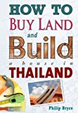 How to Buy Land and Build a House in Thailand by P. Bryce (2006-12-31)