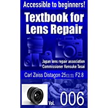 Accessible to beginners! Textbook for Camera Lens Repair Vol.006: Carl Zeiss Distagon 25mm F2.8 (Text book for Camera Lens Repair 6)