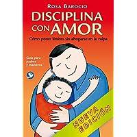 Disciplina Con Amor: Como Poner Limites Sin Ahogarse En La Culpa