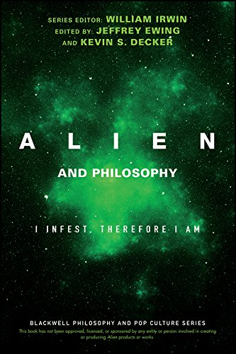 Alien and Philosophy: I Infest, Therefore I Am (The Blackwell Philosophy and Pop Culture Series)