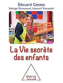 La vie secrète des enfants par Gentaz