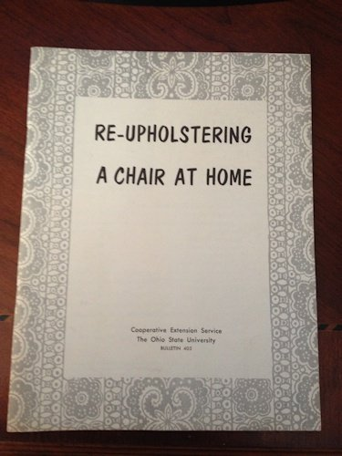 Re-upholstering a Chair At Home Bulletin 405 (Cooperative Extension Service The Ohio State University)