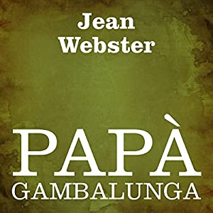 Papà Gambalunga [Daddy Long Legs] Audiobook