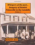 Whispers of the Past... Imagery of Hamlet Palenville in the Catskills Volume 2, Richard P. Byne, 1490920390