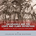 Sacagawea and the Lewis & Clark Expedition: America's Most Famous Explorers Audiobook by  Charles River Editors Narrated by Stacy Hinkle