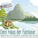 Dein Haus der Fantasie 2: Geschichten zum Entspannen, Einschlafen und Träumen Hörbuch von Tobias Diakow Gesprochen von: Tobias Diakow