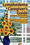 Lymphedema Caregiver's Guide, Mary Kathleen Kearse and Elizabeth Jane McMahon, 0976480670