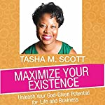 Maximize Your Existence: Unleash Your God-Given Potential for Life and Business | Tasha M. Scott