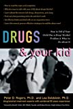 Drugs and Your Kid, Peter D. Rogers and Lea Goldstein, 1572243015