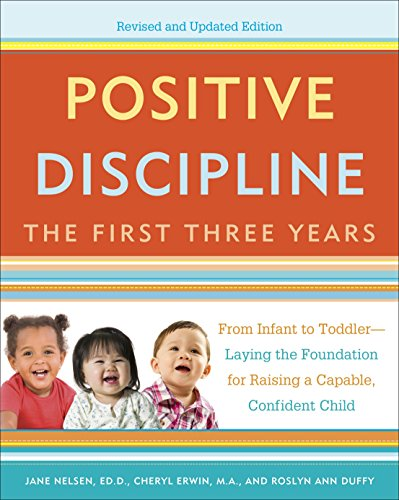 BOOK Positive Discipline: The First Three Years, Revised and Updated Edition: From Infant to Toddler--Lay<br />DOC