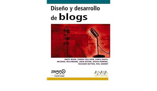 Diseño y desarrollo de blogs (Diseño Y Creatividad): Amazon.es: Andy Budd, Simon Collison, Chris Davis, Michael Heilemann, John Oxton, David Powers, ...
