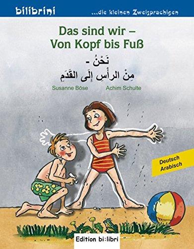 Das sind wir – Von Kopf bis Fuß: Kinderbuch Deutsch-Arabisch