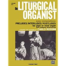 The Liturgical Organist, Vol 1: Easy Compositions - Preludes/Interludes/Postludes For Pipe OR Reed Organ With Hammond Registrations