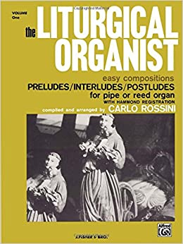 The Liturgical Organist, Vol 1: Easy Compositions -- Preludes, Interludes & Postludes for Pipe or Reed Organ