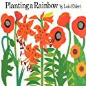 Planting a Rainbow Audiobook by Lois Ehlert Narrated by P. J. Verhoest