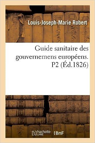 Lire un Guide sanitaire des gouvernemens européens. P2 (Éd.1826) epub pdf