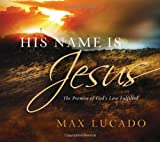 His Name Is Jesus, Max Lucado, 1404186735