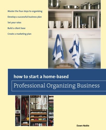 How to Start a Home-based Professional Organizing Business (Home-Based Business Series) [Dawn Noble] (Tapa Blanda)