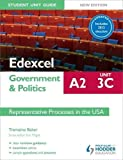 Edexcel A2 Government & Politics Student Unit Guide New Edition: Unit 3C Updated: Representative Processes in the USA