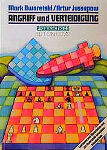 Angriff und Verteidigung: Lektionen und Materialien aus der Dworetski-Jussupow-Schachschule (Praxis Schach)