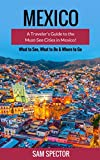 Mexico: A Traveler s Guide to the Must-See Cities in Mexico! (Mexico City, Cancun, Cozumel, Mazatlan, Puerto Vallarta, Guanajuato, San Miguel de Allende, Oaxaca, Merida, Tulum, Mexico)