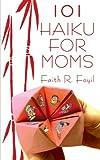 101 Haiku for Mom, Faith Foyil, 159526079X
