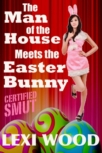 The Man of the House Meets the Easter Bunny (Certified SMUT) (Lexi Bunny)