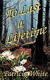 To Last a Lifetime, Patricia White, 0759934495