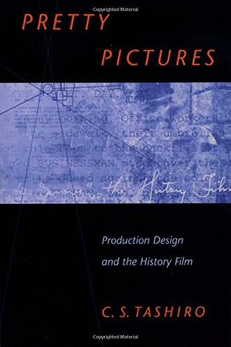 Pretty Pictures: Production Design and the History Film (Pretty Pictures)