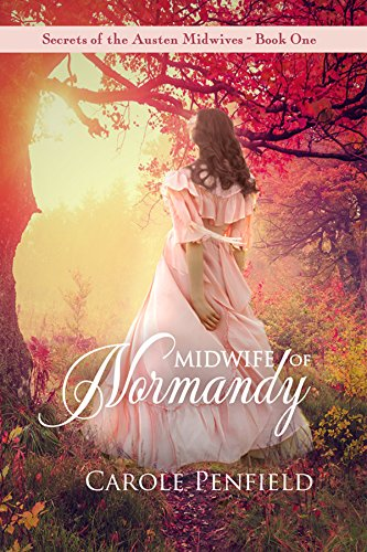 Midwife of Normandy (Secrets of the Austen Midwives Book 1) by [Penfield, Carole, Lady, A]