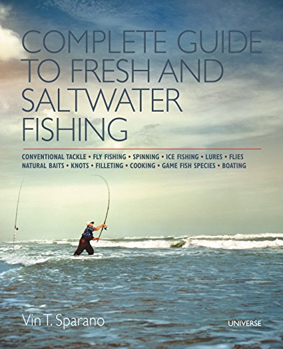Complete Guide to Fresh and Saltwater Fishing: Conventional Tackle. Fly Fishing. Spinning. Ice Fishing. Lures. Flies. Natural Baits. Knots. Filleting. Cooking. Game Fish Species. Boating (Saltwater Fishing Guide)