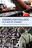 Fishing for Pollock in a Sea of Change : A Historical Analysis of the Bering Sea Pollock Fishery, Strong, James and Criddle, Keith R., 1566121736
