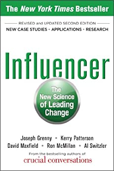 Influencer: The New Science of Leading Change, Second Edition by [Grenny, Joseph, Patterson, Kerry, Maxfield, David, McMillan, Ron, Switzler, Al]
