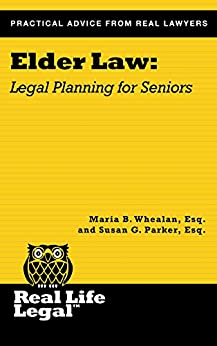 Elder Law: Legal Planning for Seniors (A Real Life Legal Guide) by [Whealan Esq., Maria B., Parker Esq., Susan G.]