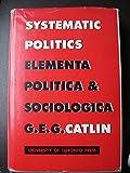 img - for Systematic politics;: Elementa politica et sociologica book / textbook / text book